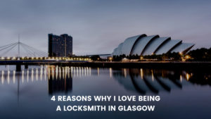 4 reasons why i love being a locksmith in Glasgow